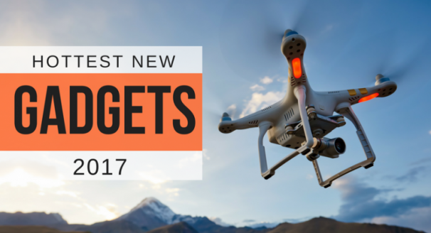 The Hottest New Tech Gadgets of 2017